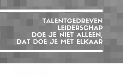 Talentgedreven leiderschap, wat vraagt dat van jou als leidinggevende?
